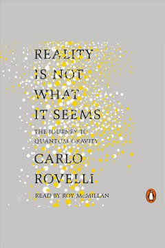 Reality is not what it seems : the elementary structure of things / Carlo Rovelli ; translated by Simon Carnell and Erica Segre.