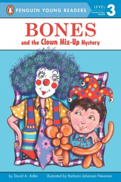 Bones and the clown mix-up mystery /  by David A. Adler ; illustrated by Barbara Johansen Newman. - by David A. Adler ; illustrated by Barbara Johansen Newman.