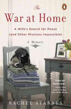 The war at home : a wife's search for peace (and other missions impossible) / Rachel Starnes. - Rachel Starnes.