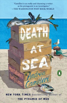 Death at sea : Montalbano's early cases / Andrea Camilleri ; translated by Stephen Sartarelli.