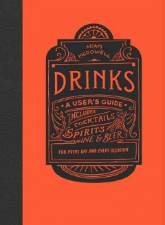 Drinks : a user's guide / Adam McDowell ; with illustrations by Kagan McLeod. - Adam McDowell ; with illustrations by Kagan McLeod.
