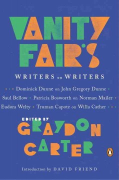 Vanity Fair's Writers on writers /  edited by Graydon Carter ; with an introduction by David Friend. - edited by Graydon Carter ; with an introduction by David Friend.