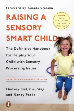 Raising a sensory smart child : the definitive handbook for helping your child with sensory processing issues / Lindsey Biel, M.A., OTR/L, and Nancy Peske.
