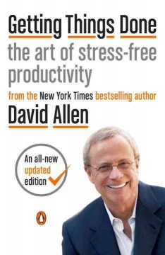 Getting things done : the art of stress-free productivity / David Allen.
