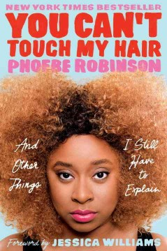You can't touch my hair and other things I still have to explain /  Phoebe Robinson. - Phoebe Robinson.