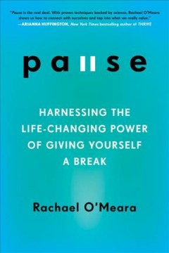 Pause : harnessing the life-changing power of giving yourself a break / Rachael O'Meara. - Rachael O'Meara.