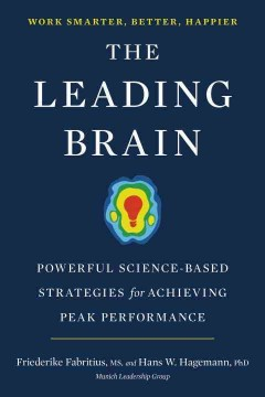The leading brain : powerful science-based strategies for achieving peak performance / Friederike Fabritius, MS, and Hans W. Hagemann, PhD. - Friederike Fabritius, MS, and Hans W. Hagemann, PhD.