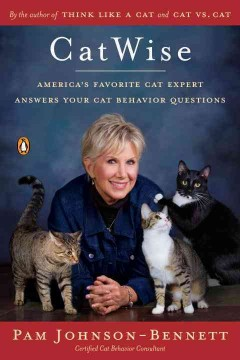 Catwise : America's favorite cat expert answers your cat behavior questions / Pam Johnson-Bennett.