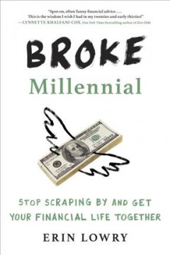 Broke millennial : stop scraping by and get your financial life together / Erin Lowry. - Erin Lowry.