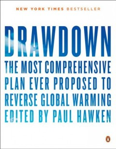 Drawdown : the most comprehensive plan ever proposed to reverse global warming / edited by Paul Hawken.