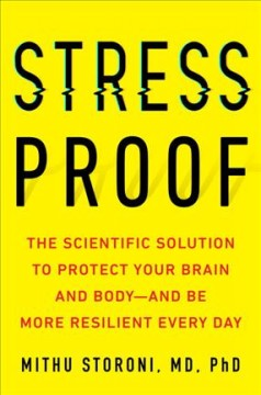 Stress-proof : the scientific solution to protect your brain and body--and be more resilient every day / Mithu Storoni, MD, PhD.