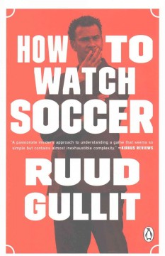 How to watch soccer /  Ruud Gullit ; translated from the Dutch by Sam Herman.