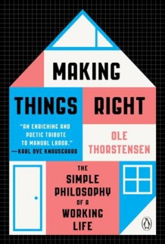 Making things right : the simple philosophy of a working life / Ole Thorstensen ; translated from the Norwegian by Se©Łn Kinsella.