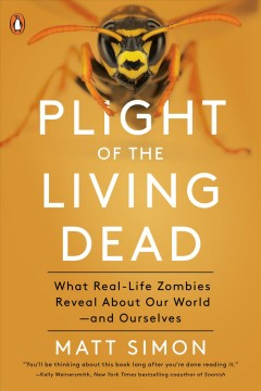Plight of the living dead : what the animal kingdom's real-life zombies reveal about nature -- and ourselves / Matt Simon.
