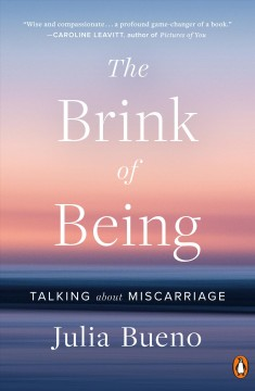 The brink of being : talking about miscarriage / Julia Bueno.