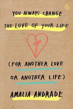 You always change the love of your life (for another love or another life) /  Amalia Andrade.
