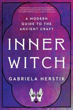 Inner witch : a modern guide to the ancient craft / Gabriela Herstik.