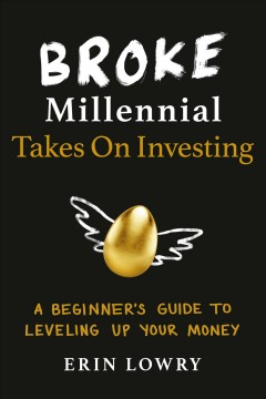 Broke millennial takes on investing : a beginner's guide to leveling up your money / Erin Lowry. - Erin Lowry.
