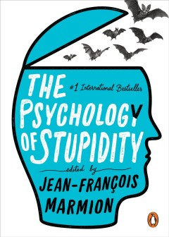 The psychology of stupidity /  edited by Jean-François Marmion ; translated from the French by Liesl Schillinger. - edited by Jean-François Marmion ; translated from the French by Liesl Schillinger.