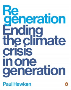 Regeneration : ending the climate crisis in one generation / Paul Hawken. - Paul Hawken.