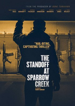 The standoff at Sparrow Creek /  Cinestate presents ; producers, Johnathan Brownlee, Adam Donaghey, Sefton Fincham ; produced by Dallas Sonnier, p.g.a., Amanda Presmyk, p.g.a. ; written and directed by Henry Dunham. - Cinestate presents ; producers, Johnathan Brownlee, Adam Donaghey, Sefton Fincham ; produced by Dallas Sonnier, p.g.a., Amanda Presmyk, p.g.a. ; written and directed by Henry Dunham.
