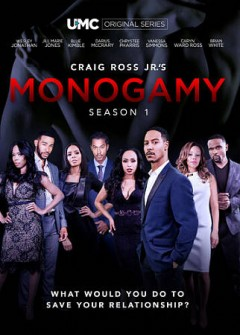 Monogamy : season 1 / created, written, produced & directed by Craig Ross, Jr. - created, written, produced & directed by Craig Ross, Jr.