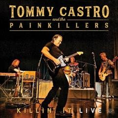 Killin' it : live / Tommy Castro and The Painkillers. - Tommy Castro and The Painkillers.