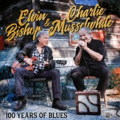 100 years of blues /  Elvin Bishop & Charlie Musselwhite. - Elvin Bishop & Charlie Musselwhite.