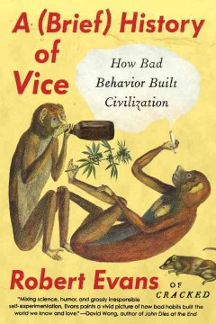 A (brief) history of vice : how bad behavior built civilization / Robert Evans. - Robert Evans.