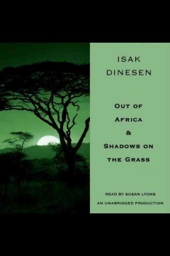 Out of Africa ; & Shadows on the grass / Isak Dinesen.
