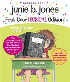 Junie B. Jones's first ever musical edition! : Junie B., first grader, at last! : audiobook plus also 12 songs from her hit musical / Barbara Park, Marcy Heisler & Zina Goldrich.