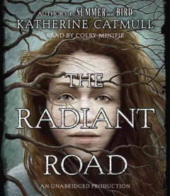 The radiant road /  Katherine Catmull.