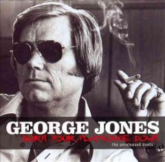 Burn your playhouse down : the unreleased duets / George Jones. - George Jones.