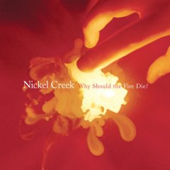 Why should the fire die? /  Nickel Creek.