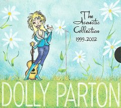 The acoustic collection 1999-2002 /  Dolly Parton. - Dolly Parton.