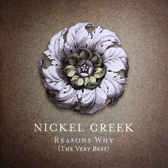 Reasons why (the very best) / Nickel Creek.