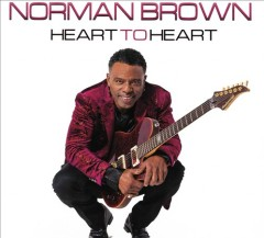 Heart to heart /  Norman Brown. - Norman Brown.