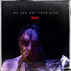 We are not your kind /  Slipknot.