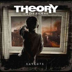Savages /  Theory of a Deadman. - Theory of a Deadman.