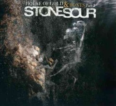 House of gold & bones.  Stone Sour.