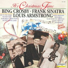 It's Christmas time /  Bing Crosby, Frank Sinatra, Nat King Cole.