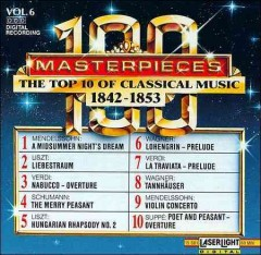 100 masterpieces, vol. 6 : the top 10 of classical music, 1842-1853.