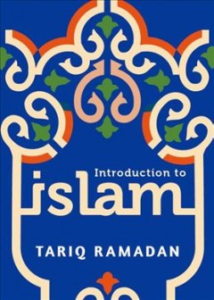 Introduction to Islam /  Tariq Ramadan ; translated by Fred A. Reed.