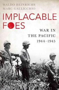 Implacable foes : war in the Pacific, 1944-1945 / Waldo Heinrichs and Marc Gallicchio. - Waldo Heinrichs and Marc Gallicchio.