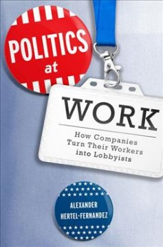 Politics at work : how employers deploy their workers to shape American politics and policy / Alex Hertel-Fernandez. - Alex Hertel-Fernandez.