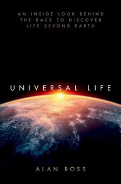 Universal life : an inside look behind the race to discover life beyond earth / Alan Boss. - Alan Boss.