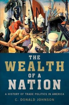 The wealth of a nation : a history of trade politics in America / C. Donald Johnson. - C. Donald Johnson.