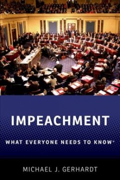 Impeachment : what everyone needs to know / Michael J. Gerhardt. - Michael J. Gerhardt.