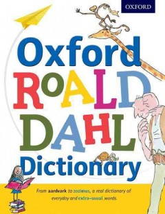 Oxford Roald Dahl dictionary /  original text by Roald Dahl ; illustrated by Quentin Blake ; compiled by Susan Rennie. - original text by Roald Dahl ; illustrated by Quentin Blake ; compiled by Susan Rennie.