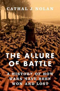 The allure of battle : a history of how wars have been won and lost / Cathal J. Nolan.